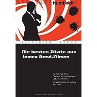 Die besten Zitate aus James Bond-Filmen. F�r Reden, E-Mails, G�stebuch, zum Vergn�gen und zur Erkenntnis. Mit ausf�hrlicher Vorstellung aller Filme