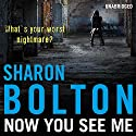 Now You See Me (       UNABRIDGED) by Sharon Bolton Narrated by Lisa Coleman