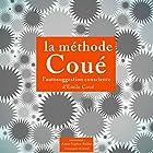 La méthode Coué et l'autosuggestion consciente | Livre audio Auteur(s) : Émile Coué Narrateur(s) : Florence Alayrac