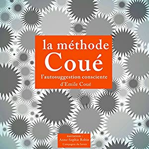 La méthode Coué et l'autosuggestion consciente | Livre audio