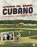 img - for Leyendas del Beisbol Cubano: El Universo Alternativo del Beisbol (Spanish Edition) book / textbook / text book