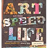 Art at the Speed of Life: Motivation & Inspiration for Making Mixed-Media Art Every Daypar Pam Carriker
