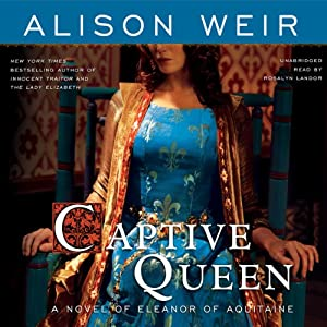 Captive Queen: A Novel of Eleanor of Aquitaine | [Alison Weir]