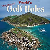 Toughest Golf Holes - World 2015 Calendar