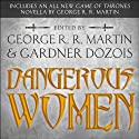 Dangerous Women Audiobook by George R. R Martin, Gardner Dozois, Joe Abercrombie, Megan Abbott, Cecilia Holland, Melinda Snodgrass,  and more Narrated by  and more, Claudia Blak, Scott Brick, Karen Dotrice, Jonathan Frakes, Iain Gren, Janis Ian