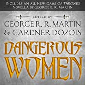 Dangerous Women | [George R. R Martin, Gardner Dozois, Joe Abercrombie, Megan Abbott, Cecilia Holland, Melinda Snodgrass, and more]