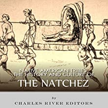 Native American Tribes: The History and Culture of the Natchez (       UNABRIDGED) by Charles River Editors Narrated by Michael Gilboe