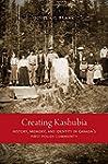 Creating Kashubia: History, Memory, a...
