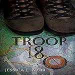 Troop 18: A Dr. Kate Morrison Thriller | Jessica Webb