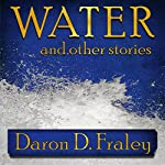 Water and Other Stories | Daron Fraley