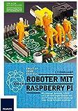 Roboter mit Raspberry Pi: Mit Motoren, Sensoren, LEGO und Elektronik eigene Roboter mit dem Pi bauen, die Spaß machen und Ihnen lästige Aufgaben abnehmen