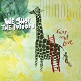 We Shot The Moon - Fear And Love