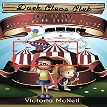 Dark Clues Club: Case of the Disappearing Shadow Circus: Book 1 Audiobook by Victoria McNeil Narrated by Melissa Disney