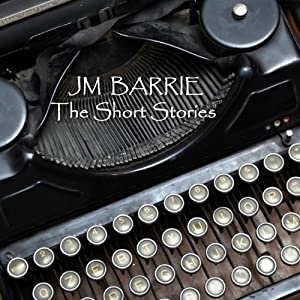 J M Barrie: The Short Stories | [J M Barrie]