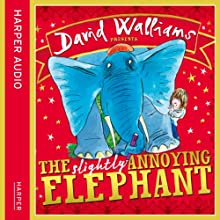 The Slightly Annoying Elephant Audiobook by David Walliams Narrated by David Walliams