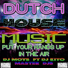 Dutch house music put your hands up in the air feat dj for Dutch house music