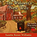 The Widower's New Wife: The Amish Ways, Book 1 Audiobook by Susette Williams Narrated by Allyson Voller