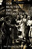 Our Beautiful, Dry and Distant Texts: Art History as Writing (0415926637) by Elkins, James