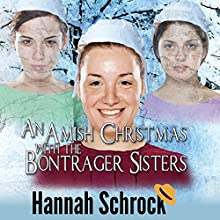 An Amish Christmas with the Bontrager Sisters Audiobook by Hannah Schrock Narrated by Jewel Greenberg