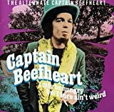 I May Be Hungry But I Sure Ain't Weird: The Alternate Captain Beefheart by Captain Beefheart (1995-05-18)