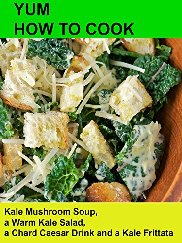 Yum! How To Cook Kale Mushroom Soup, a Warm Kale Salad, a Chard Caesar Drink and a Kale Frittata