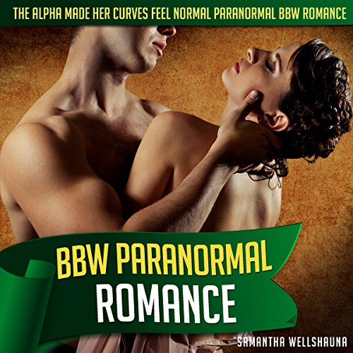 BBW PARANORMAL ROMANCE: The Alpha Made Her Curves Feel Normal BBW Paranormal Romance (BBW Romance, BBW, BBW Romance And Alpha Males, BBW BWWM, BBW Paranormal)
