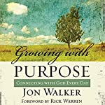 Growing with Purpose: Connecting with God Every Day | Jon Walker