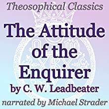 The Attitude of the Enquirer: Theosophical Classics (       UNABRIDGED) by C.W. Leadbeater Narrated by Michael Strader