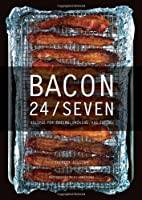 Bacon 24/7: Recipes for Curing, Smoking, and Eating