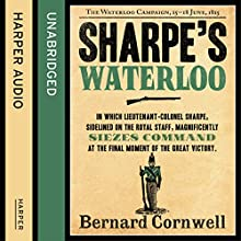 Sharpe's Waterloo: The Waterloo Campaign, 15 - 18 June, 1815: The Sharpe Series, Book 20 (       UNABRIDGED) by Bernard Cornwell Narrated by Rupert Farley
