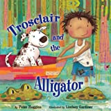 img - for Trosclair and the Alligator book / textbook / text book