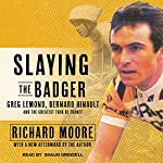 Slaying the Badger: Greg LeMond, Bernard Hinault, and the Greatest Tour de France | Richard Moore