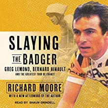 Slaying the Badger: Greg LeMond, Bernard Hinault, and the Greatest Tour de France Audiobook by Richard Moore Narrated by Shaun Grindell