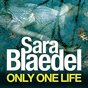 Only One Life: Louise Rick, Book 3 | [Sara Blaedel]