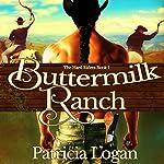 Buttermilk Ranch: The Hard Riders, Book 1 | Patricia Logan