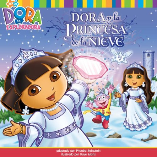 Dora y la Princesa de la Nieve (Dora Saves the Snow Princess) (Dora La Exploradora/Dora the Explorer) (Spanish Edition)
