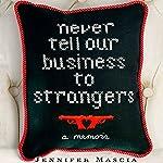 Never Tell Our Business to Strangers: A Memoir | Jennifer Mascia