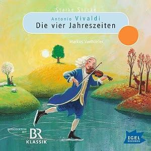 Antonio Vivaldi: Die vier Jahreszeiten (Starke Stücke) Hörspiel