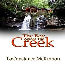 The Boy Across the Creek | Livre audio Auteur(s) : LaConstance McKinnon Narrateur(s) : Kimberly S Hobscheid