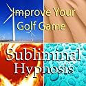Improve Your Golf Game Subliminal Affirmations: Golfing Skills & Better Golf Swing, Solfeggio Tones, Binaural Beats, Self Help Meditation Hypnosis