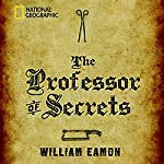 The Professor of Secrets: Mystery, Medicine, and Alchemy in Renaissance Italy | William Eamon