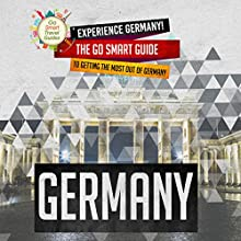 Experience Germany! The Go Smart Guide to Getting the Most Out of Germany Audiobook by  Go Smart Travel Guides Narrated by Christopher Hudspeth