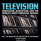 Television: Innovation, Disruption, and the World's Most Powerful Medium: Volume 1: The Broadcast Age and the Rise of the Network Hörbuch von Seth Shapiro Gesprochen von: Seth Shapiro, Greg Littlefield