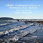 U&ME: Communicating in Moments That Matter   John Stewart