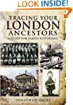 Tracing Your London Ancestors: A Guid...