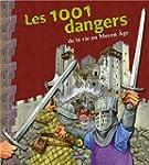1001 DANGERS DE LA VIE AU MOYEN-�GE (...