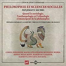 Philosophie et sciences sociales : Quand la sociologie, l'anthrologie et l'ethnologie s'émancipent de la philosophie Discours Auteur(s) : Johann Michel Narrateur(s) : Johann Michel