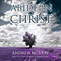 Abide in Christ (       UNABRIDGED) by Andrew Murray Narrated by Derek Perkins