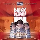 Dalek Empire 3.2 - The Healers Radio/TV von Nicholas Briggs Gesprochen von: David Tennant, William Gaunt, Steven Elder, Ishia Bennison, Sarah Mowat