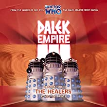 Dalek Empire 3.2 - The Healers Radio/TV Program Auteur(s) : Nicholas Briggs Narrateur(s) : David Tennant, William Gaunt, Steven Elder, Ishia Bennison, Sarah Mowat
